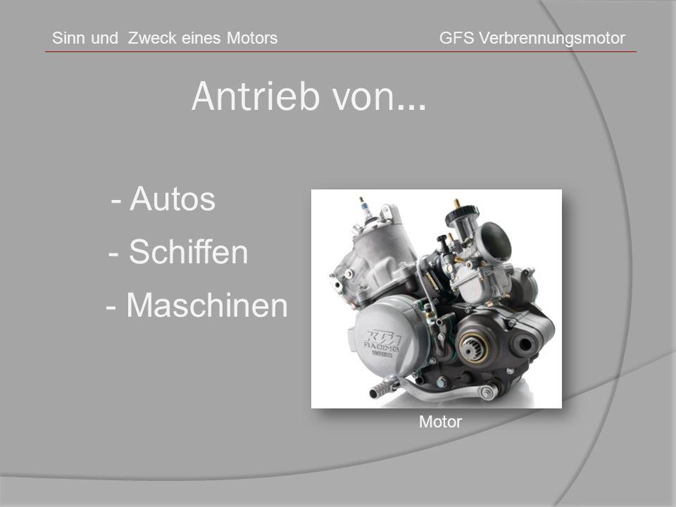 Antrieb von… - Autos - Schiffen - Maschinen