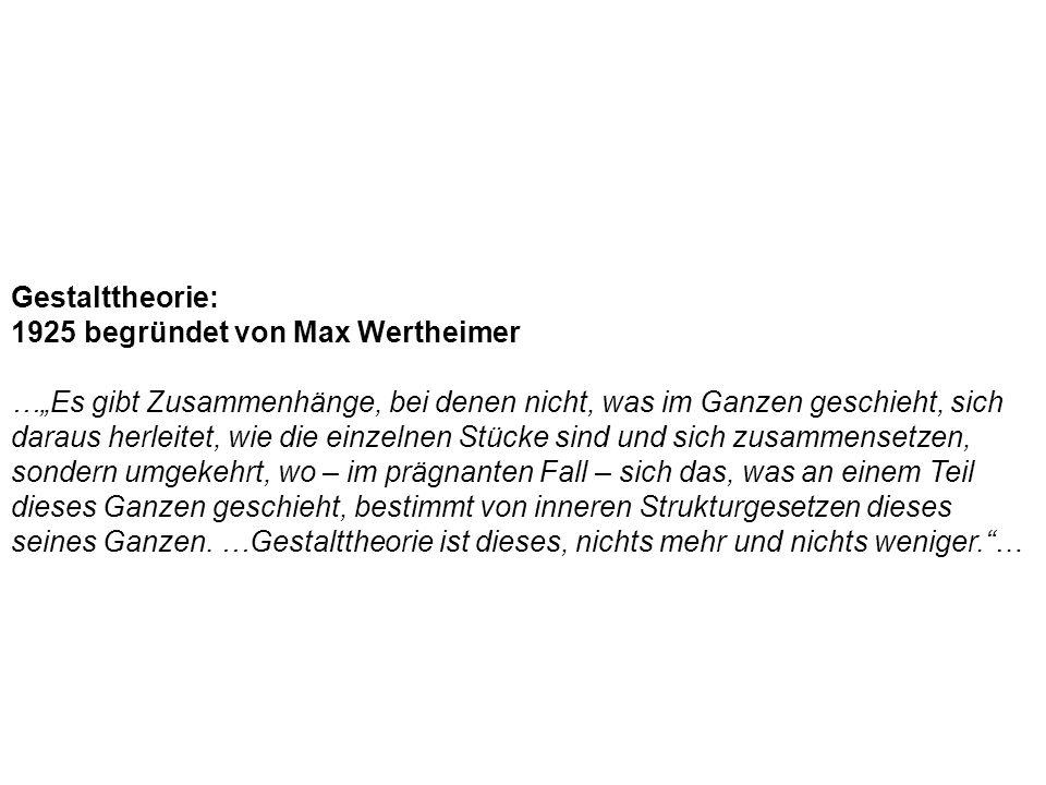Gestalttheorie: 1925 begründet von Max Wertheimer.