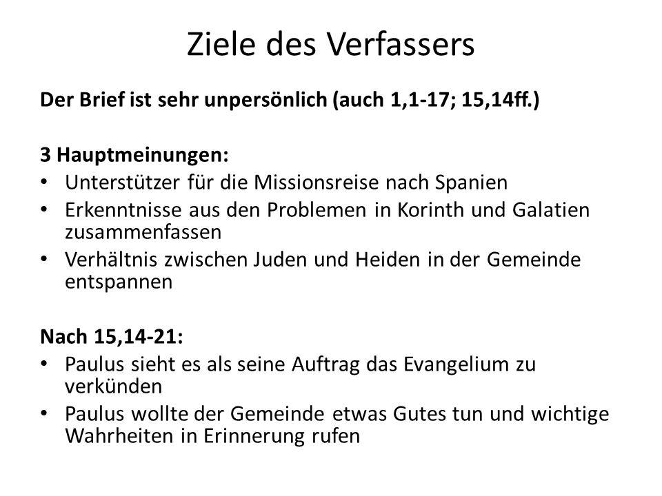 Ziele des Verfassers Der Brief ist sehr unpersönlich (auch 1,1-17; 15,14ff.) 3 Hauptmeinungen: Unterstützer für die Missionsreise nach Spanien.