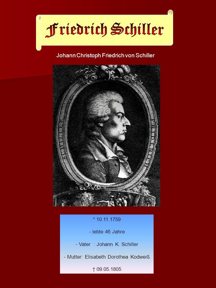 Friedrich Schiller * 10.11.1759 - lebte 46 Jahre