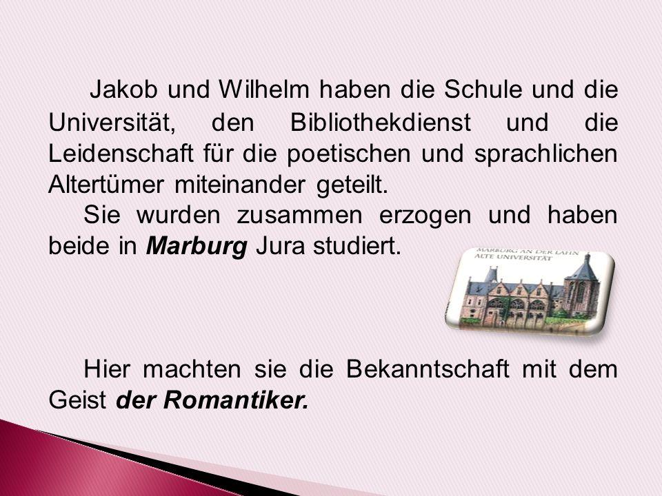 Jakob und Wilhelm haben die Schule und die Universität, den Bibliothekdienst und die Leidenschaft für die poetischen und sprachlichen Altertümer miteinander geteilt.