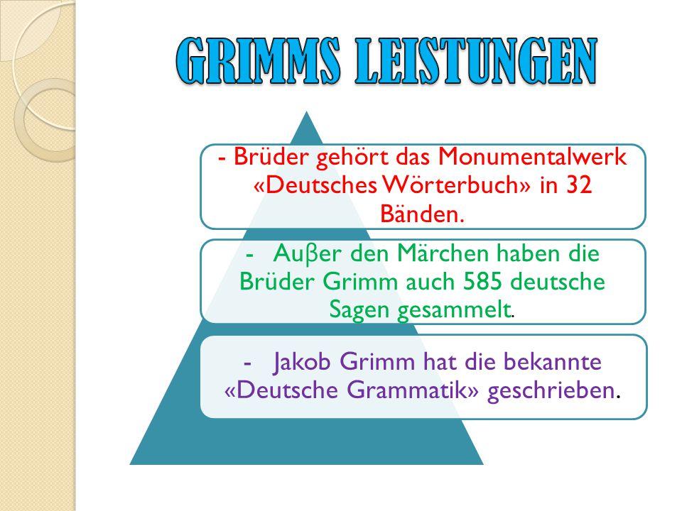 - Jakob Grimm hat die bekannte «Deutsche Grammatik» geschrieben.