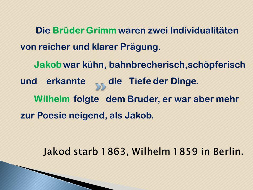 Jakod starb 1863, Wilhelm 1859 in Berlin.