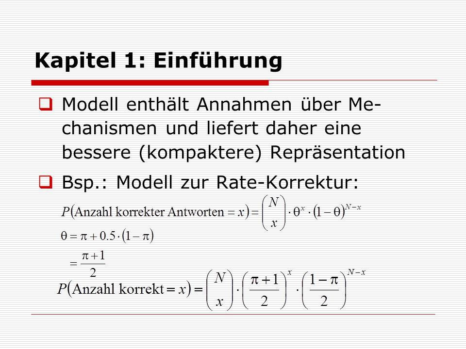 Kapitel 1: Einführung Modell enthält Annahmen über Me-chanismen und liefert daher eine bessere (kompaktere) Repräsentation.