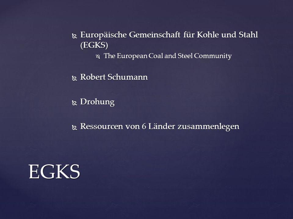 EGKS Europäische Gemeinschaft für Kohle und Stahl (EGKS)
