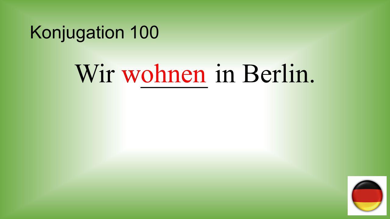 Konjugation 100 wohnen Wir w_____ in Berlin.