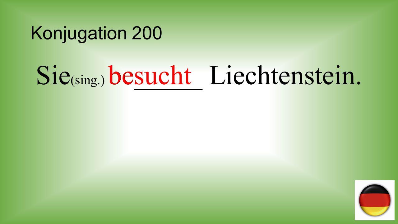 Sie(sing.) be_____ Liechtenstein.