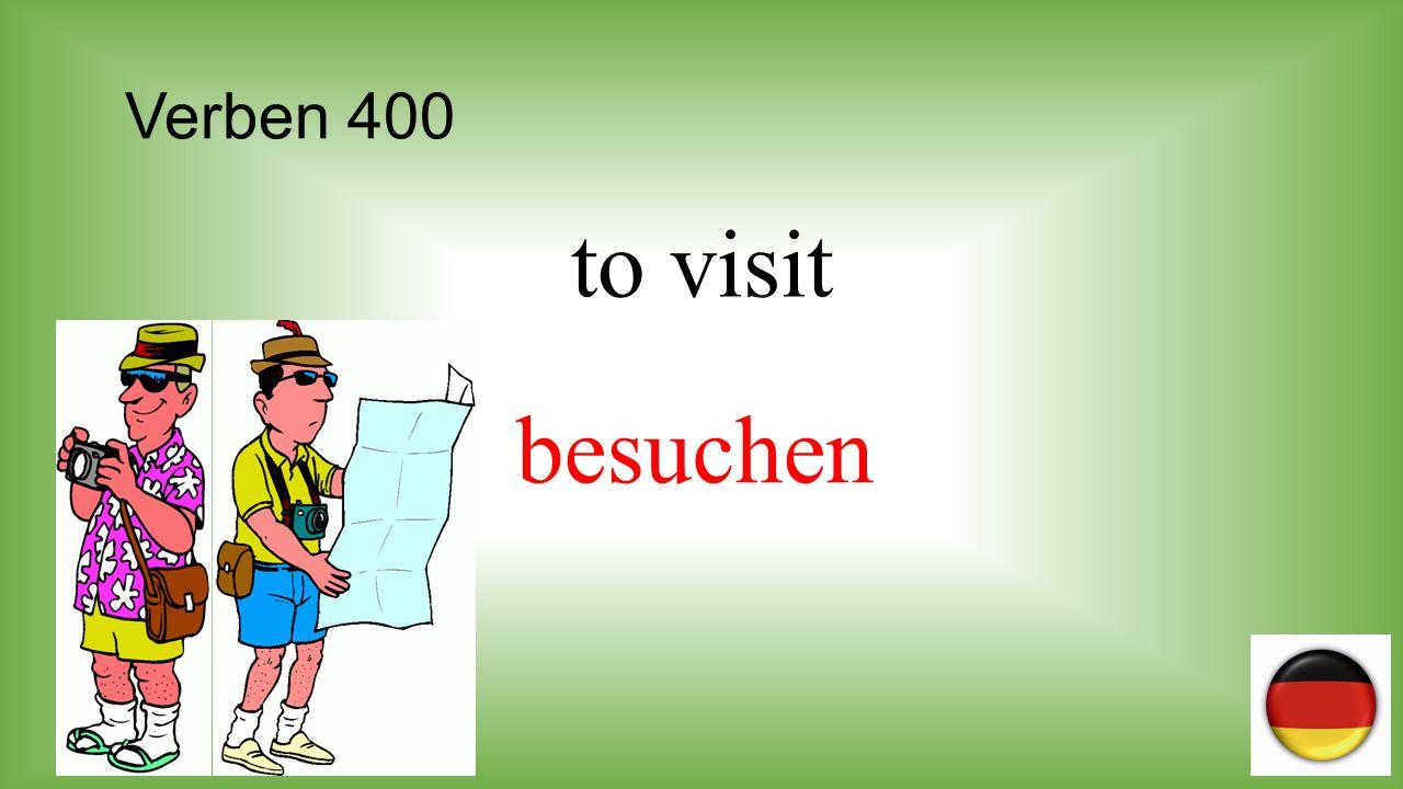 Verben 400 to visit besuchen