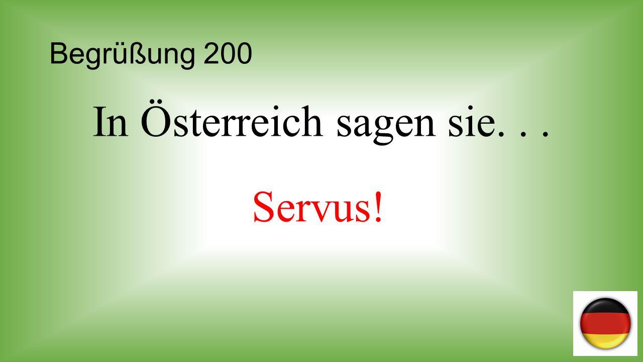 In Österreich sagen sie. . .
