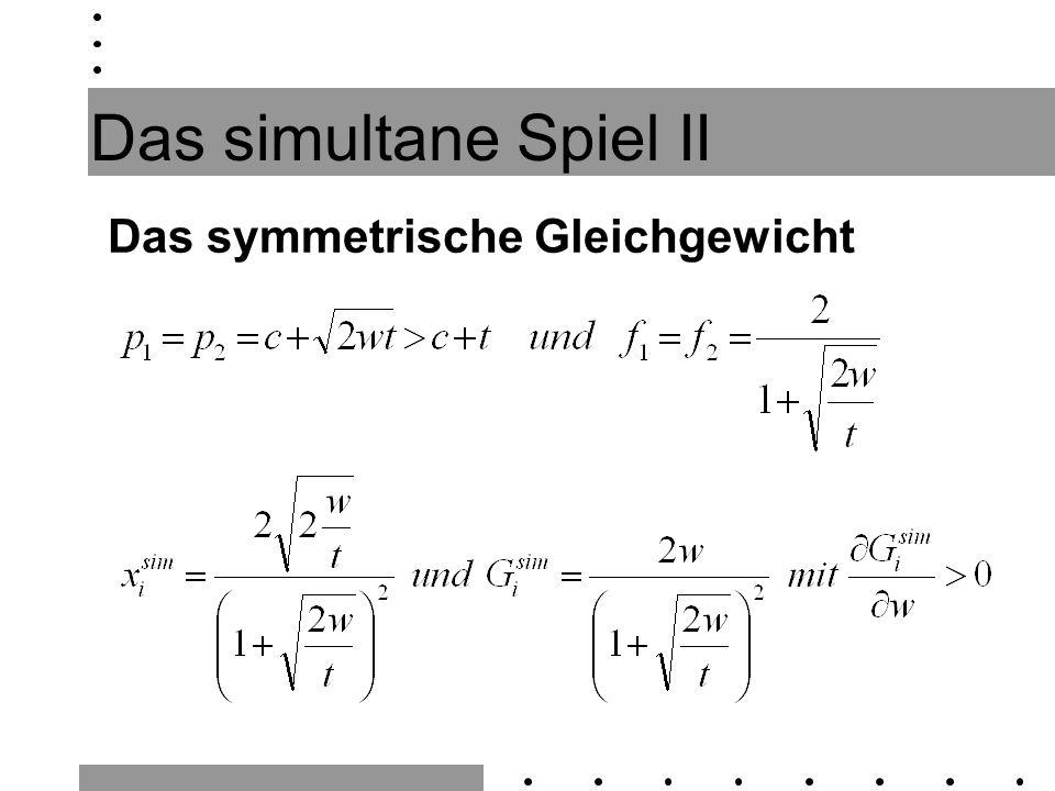 Das simultane Spiel II Das symmetrische Gleichgewicht