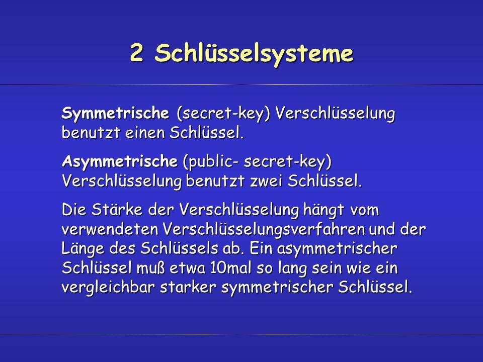 2 Schlüsselsysteme Symmetrische (secret-key) Verschlüsselung benutzt einen Schlüssel.