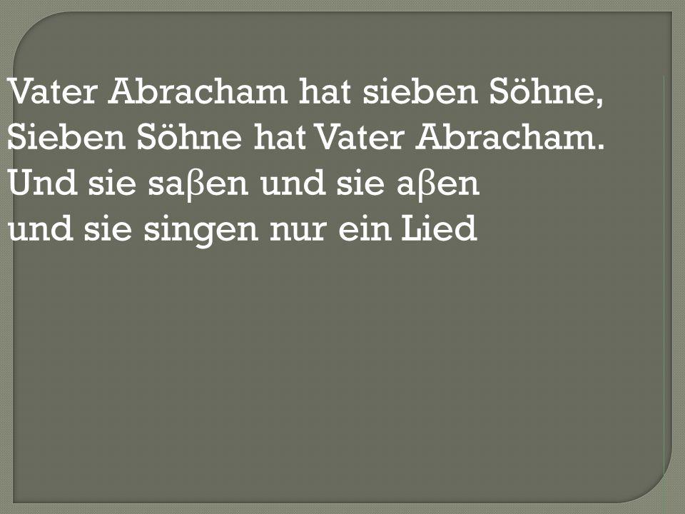 Vater Abracham hat sieben Söhne, Sieben Söhne hat Vater Abracham