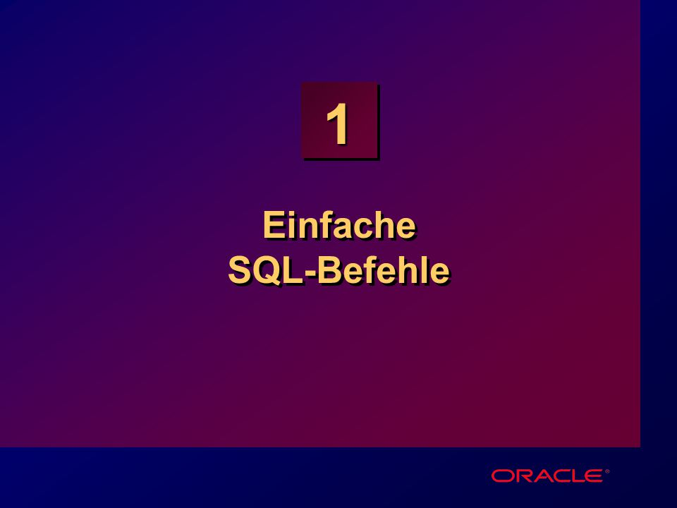 Einfache SQL-Befehle Schedule: Timing Topic 40 minutes Lecture