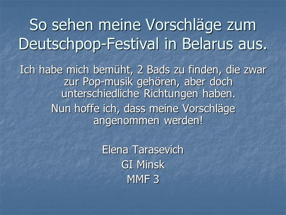 So sehen meine Vorschläge zum Deutschpop-Festival in Belarus aus.