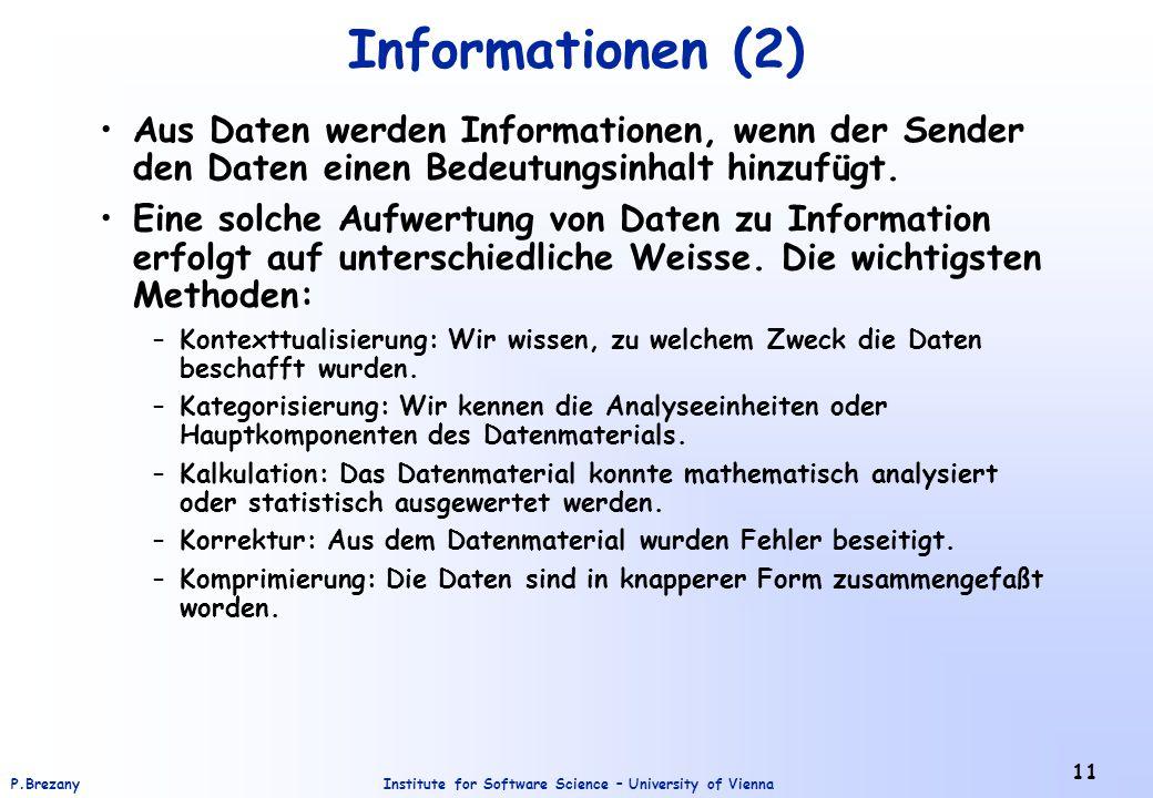 Informationen (2) Aus Daten werden Informationen, wenn der Sender den Daten einen Bedeutungsinhalt hinzufügt.