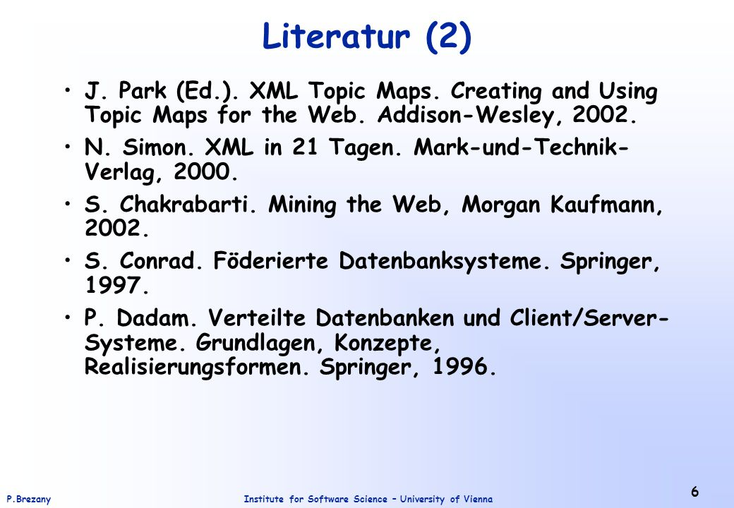 Literatur (2) J. Park (Ed.). XML Topic Maps. Creating and Using Topic Maps for the Web. Addison-Wesley, 2002.