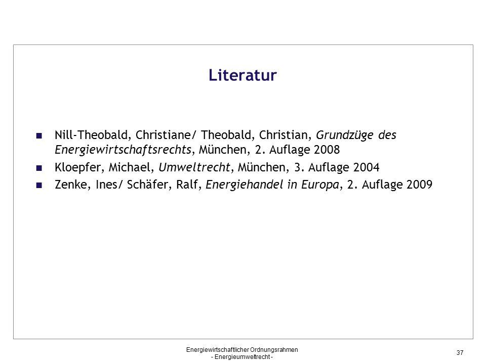 Literatur Nill-Theobald, Christiane/ Theobald, Christian, Grundzüge des Energiewirtschaftsrechts, München, 2. Auflage 2008.