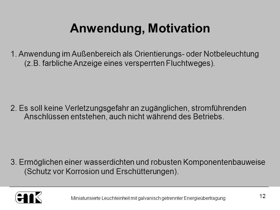 Anwendung, Motivation 1. Anwendung im Außenbereich als Orientierungs- oder Notbeleuchtung (z.B. farbliche Anzeige eines versperrten Fluchtweges).
