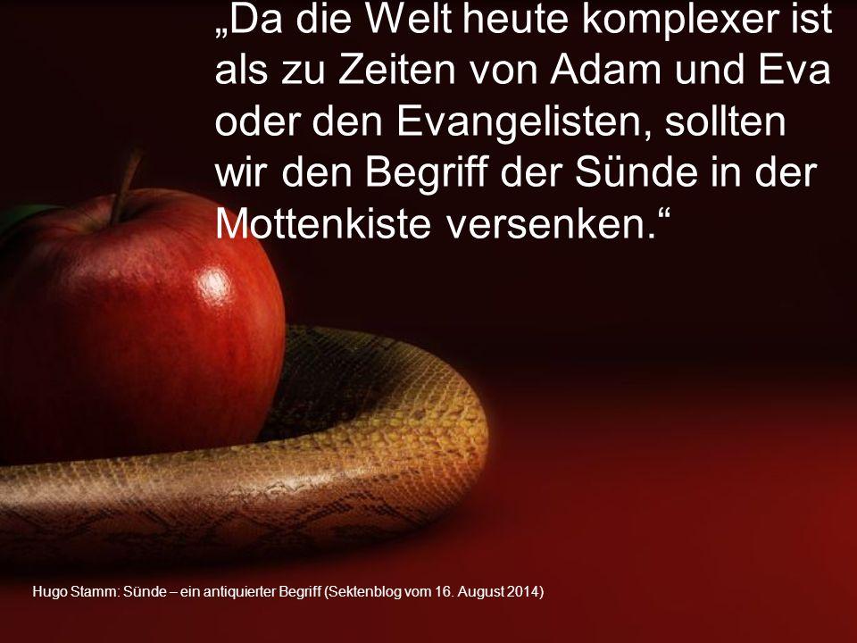 """""""Da die Welt heute komplexer ist als zu Zeiten von Adam und Eva oder den Evangelisten, sollten wir den Begriff der Sünde in der Mottenkiste versenken."""