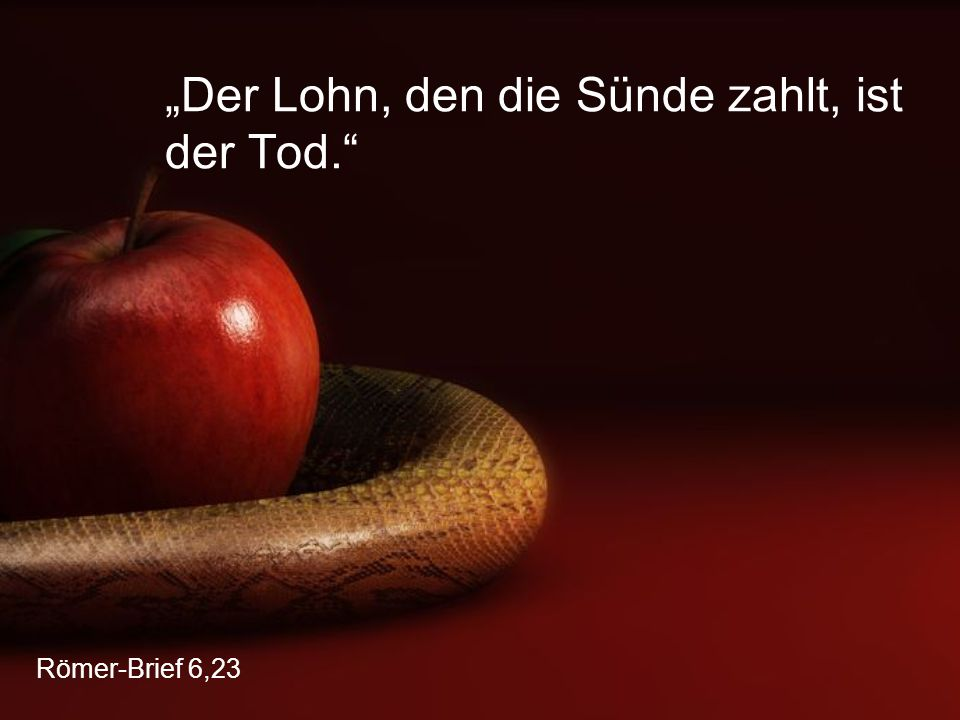 """""""Der Lohn, den die Sünde zahlt, ist der Tod."""