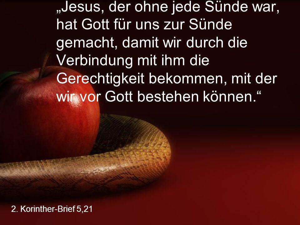 """""""Jesus, der ohne jede Sünde war, hat Gott für uns zur Sünde gemacht, damit wir durch die Verbindung mit ihm die Gerechtigkeit bekommen, mit der wir vor Gott bestehen können."""