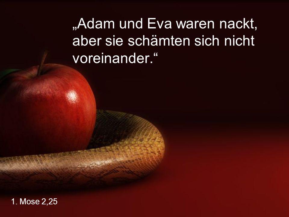 """""""Adam und Eva waren nackt, aber sie schämten sich nicht voreinander."""