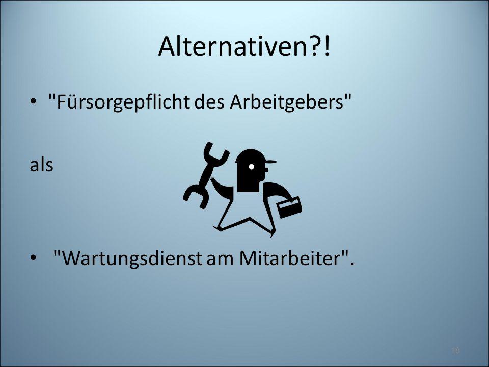 Alternativen ! Fürsorgepflicht des Arbeitgebers als