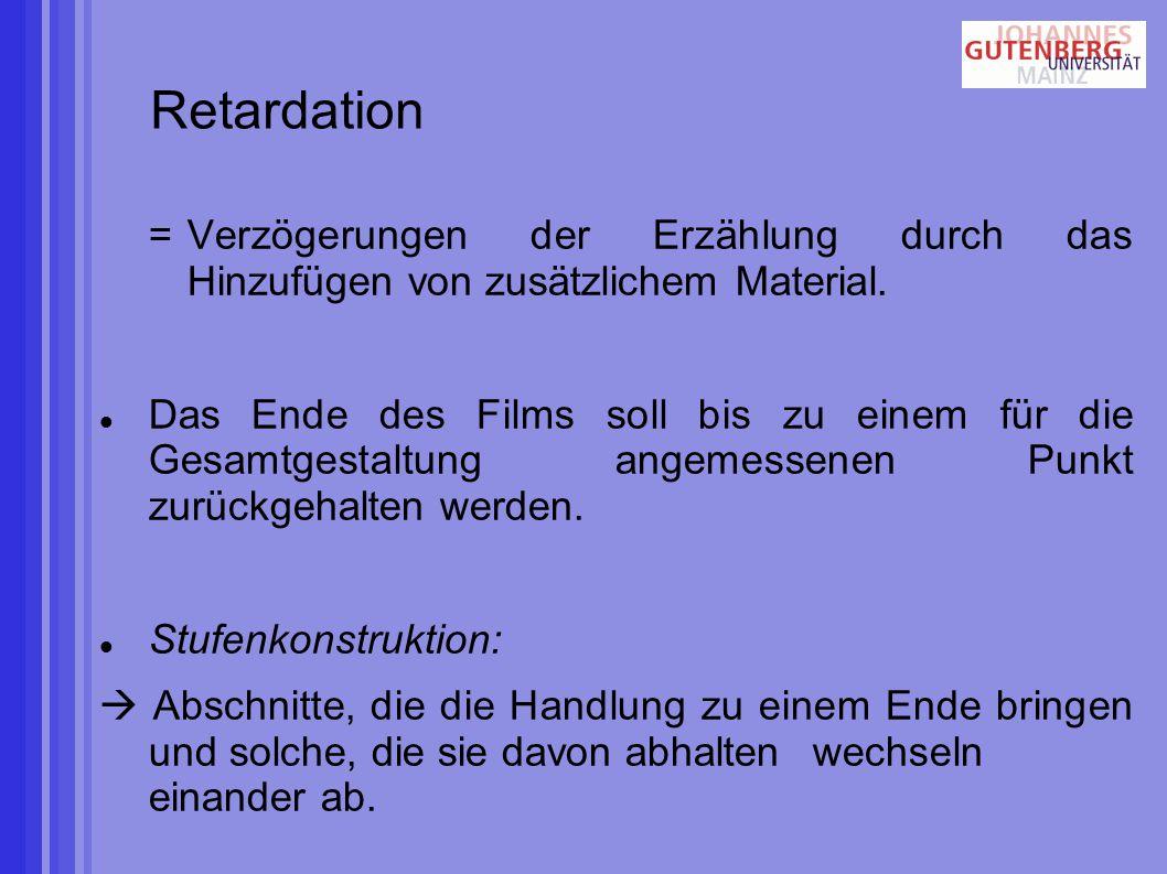 Retardation = Verzögerungen der Erzählung durch das Hinzufügen von zusätzlichem Material.