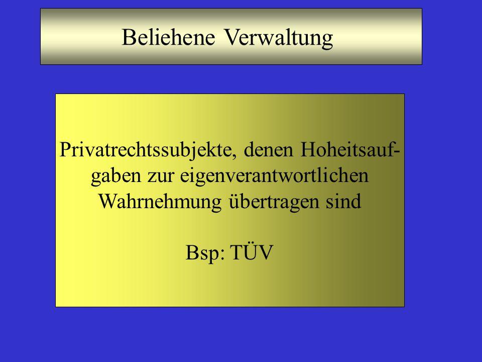 Beliehene Verwaltung Privatrechtssubjekte, denen Hoheitsauf-