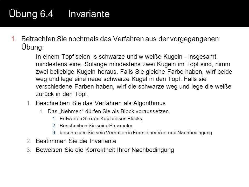 Übung 6.4 Invariante Betrachten Sie nochmals das Verfahren aus der vorgegangenen Übung: