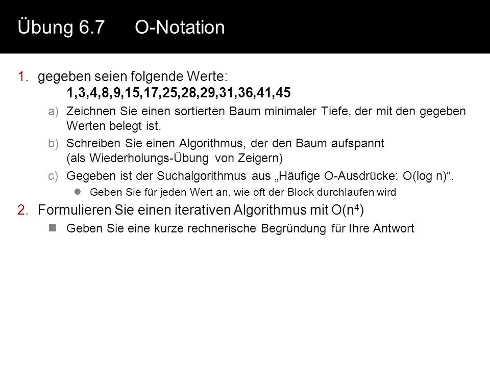 Übung 6.7 O-Notation gegeben seien folgende Werte: 1,3,4,8,9,15,17,25,28,29,31,36,41,45.