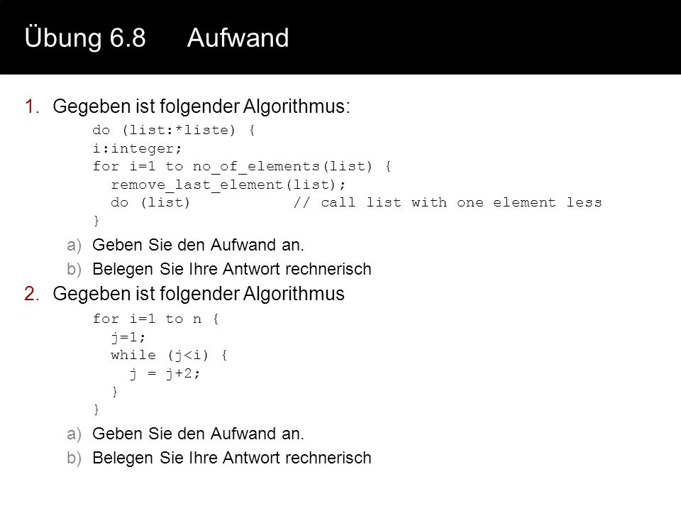 Übung 6.8 Aufwand Gegeben ist folgender Algorithmus:
