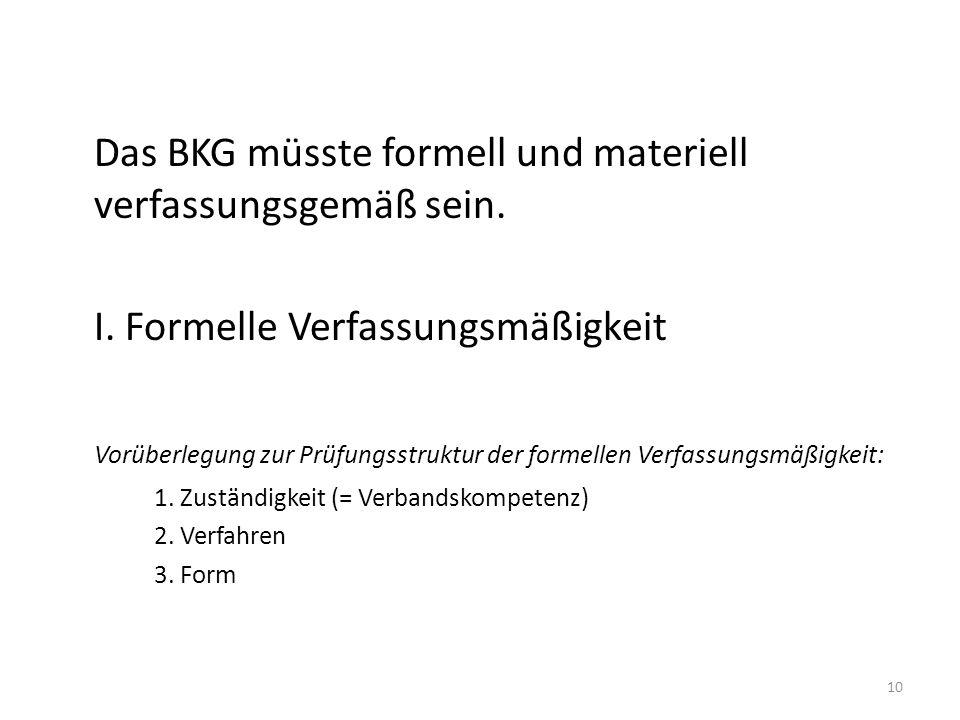 Das BKG müsste formell und materiell verfassungsgemäß sein.