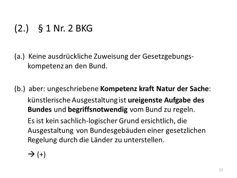 (2.) § 1 Nr. 2 BKG (a.) Keine ausdrückliche Zuweisung der Gesetzgebungs-kompetenz an den Bund.