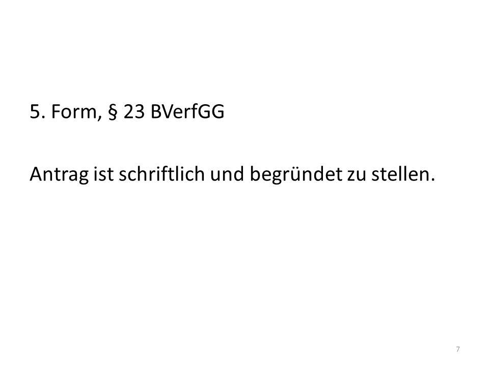 5. Form, § 23 BVerfGG Antrag ist schriftlich und begründet zu stellen.