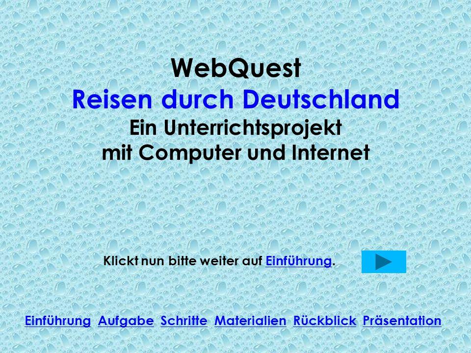 WebQuest Reisen durch Deutschland Ein Unterrichtsprojekt mit Computer und Internet