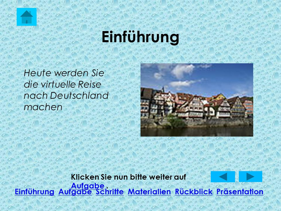 Einführung Heute werden Sie die virtuelle Reise nach Deutschland machen. Klicken Sie nun bitte weiter auf Aufgabe .