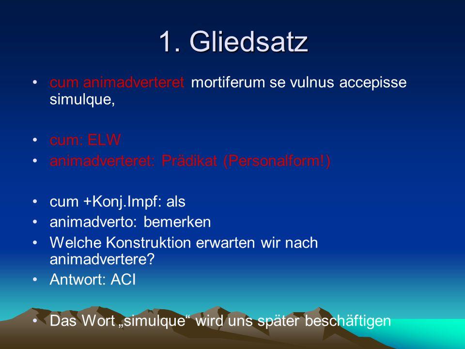 1. Gliedsatz cum animadverteret mortiferum se vulnus accepisse simulque, cum: ELW. animadverteret: Prädikat (Personalform!)