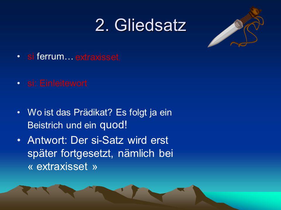2. Gliedsatz si ferrum… si: Einleitewort. Wo ist das Prädikat Es folgt ja ein Beistrich und ein quod!