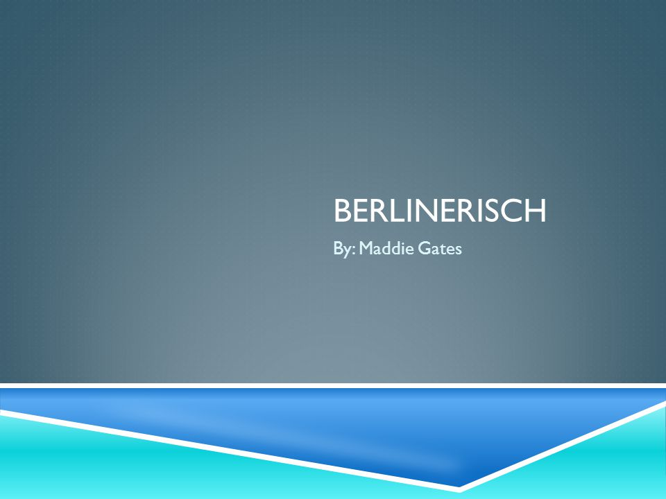 Berlinerisch By: Maddie Gates