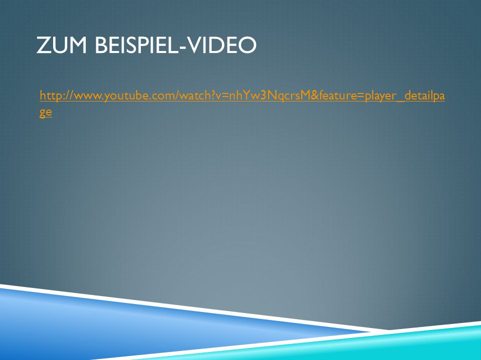Zum Beispiel-Video http://www.youtube.com/watch v=nhYw3NqcrsM&feature=player_detailpa ge
