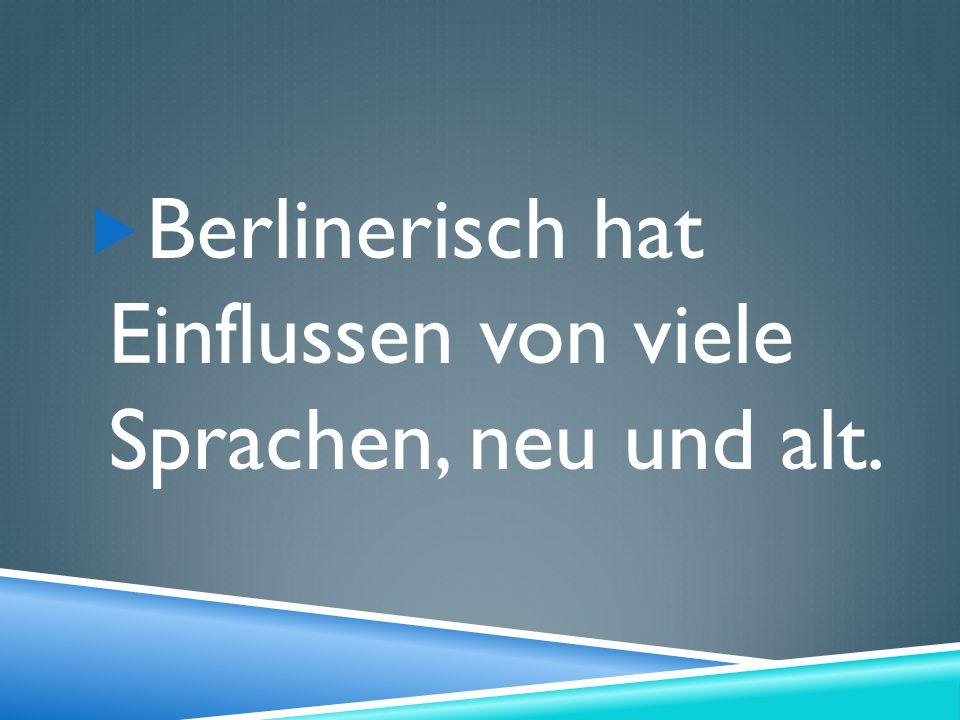 Berlinerisch hat Einflussen von viele Sprachen, neu und alt.