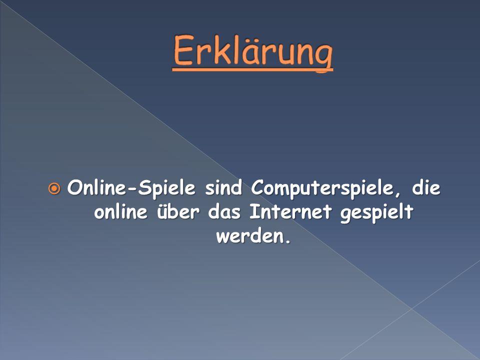 Erklärung Online-Spiele sind Computerspiele, die online über das Internet gespielt werden.