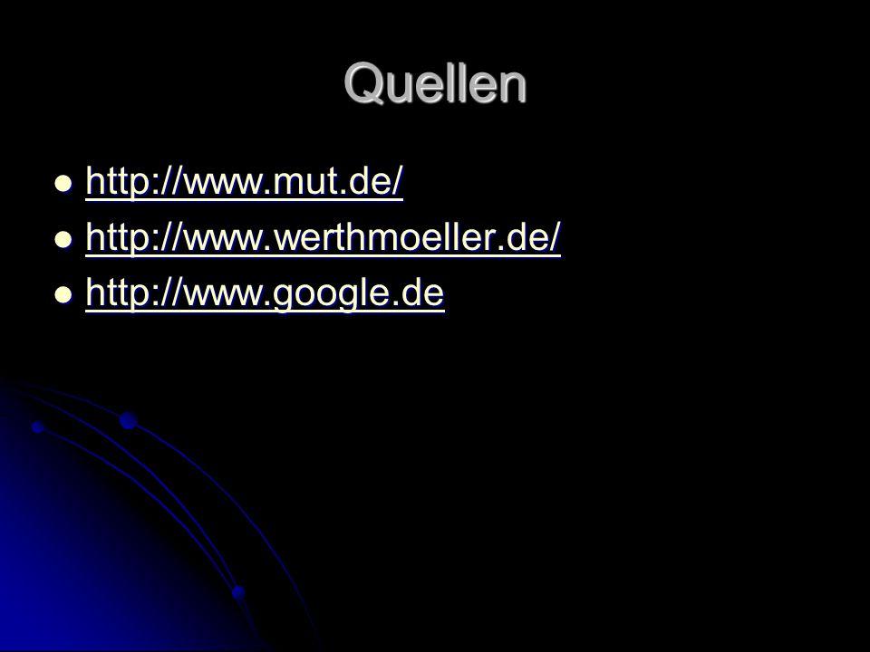 Quellen http://www.mut.de/ http://www.werthmoeller.de/