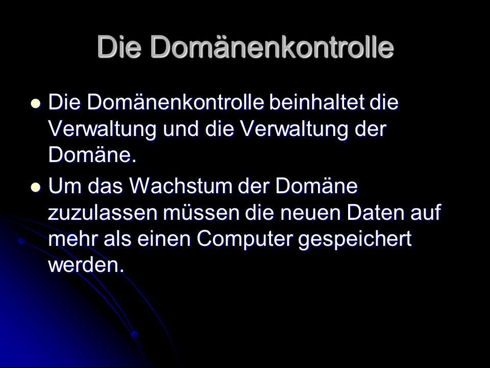 Die Domänenkontrolle Die Domänenkontrolle beinhaltet die Verwaltung und die Verwaltung der Domäne.