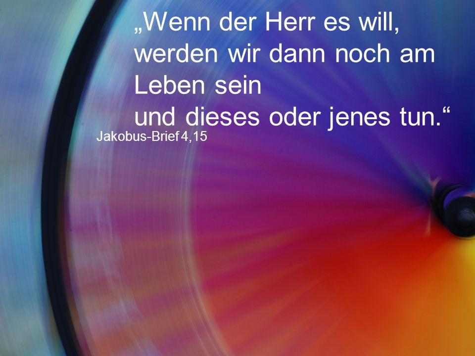"""""""Wenn der Herr es will, werden wir dann noch am Leben sein und dieses oder jenes tun."""