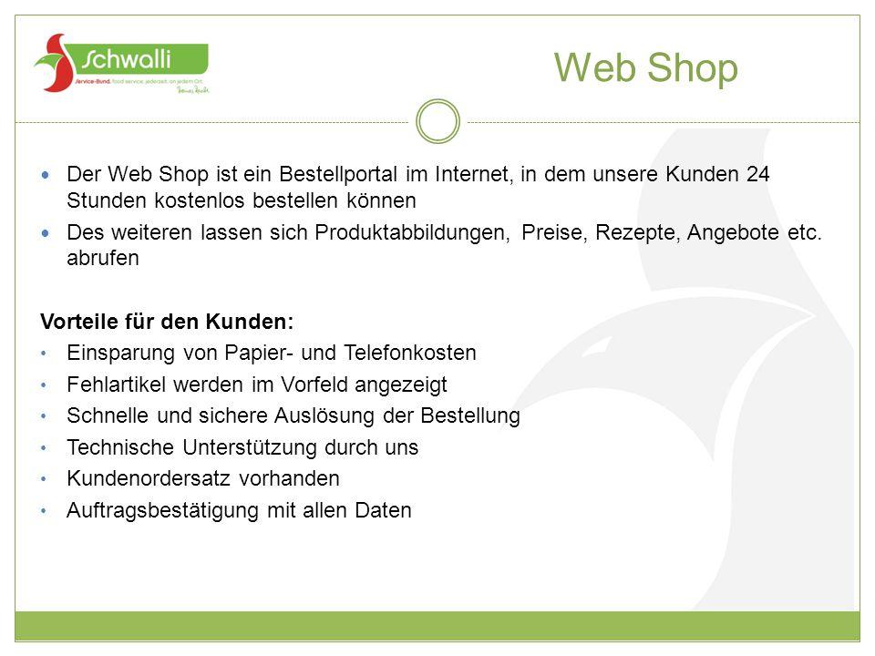 Web Shop Der Web Shop ist ein Bestellportal im Internet, in dem unsere Kunden 24 Stunden kostenlos bestellen können.
