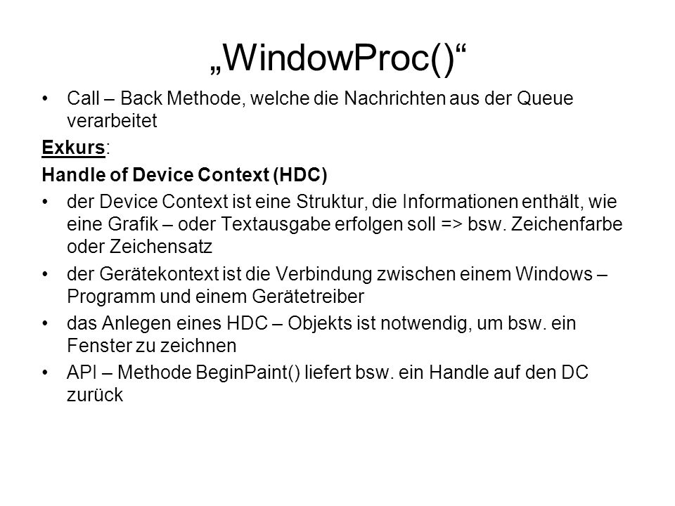 """WindowProc() Call – Back Methode, welche die Nachrichten aus der Queue verarbeitet. Exkurs: Handle of Device Context (HDC)"
