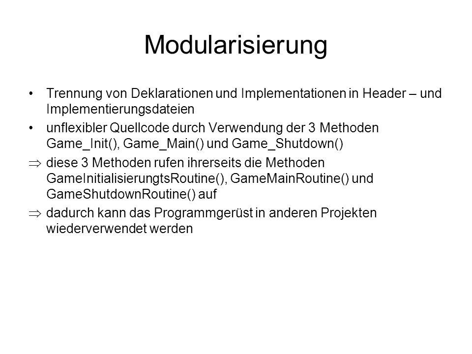 Modularisierung Trennung von Deklarationen und Implementationen in Header – und Implementierungsdateien.