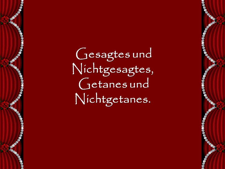 Gesagtes und Nichtgesagtes, Getanes und Nichtgetanes.